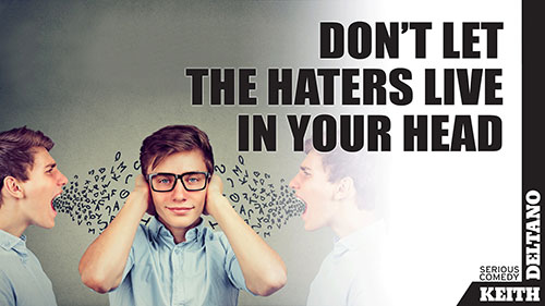 Don't Let the Haters Live in Your Head