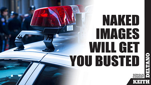 Naked Images Will Get You Busted