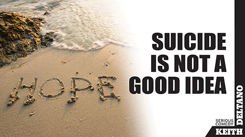 Suicide is Not a Good Idea
